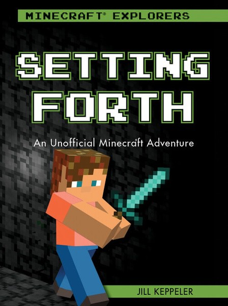 Setting Forth: An Unofficial Minecraft® Adventure